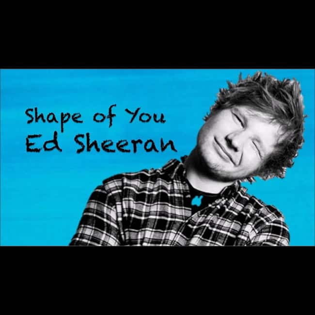 Shape of You by Ed Sheeran
