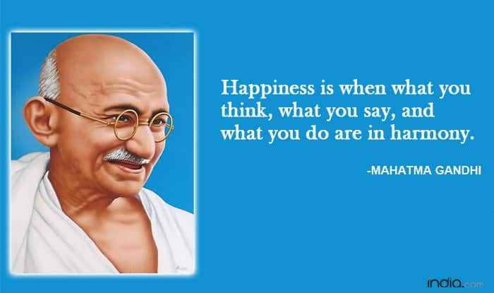 Happiness is when what you think  what you say  and what you do are in harmony    Mahatma Gandhi